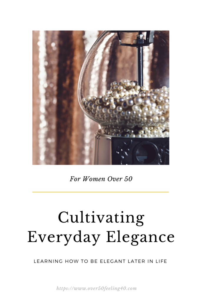 How to Cultivate the Elegant Life on Over 50 Feeling 40