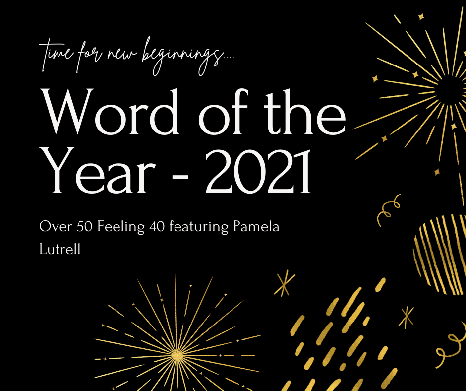 Word of the Year for 2021 on Over 50 Feeling 40